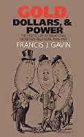 Gold, Dollars, and Power: The Politics of International Monetary Relations, 1958-1971 (The New Cold War History) by Francis J. Gavin(2007-11-01)
