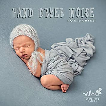 Hand Dryer Noise for Babies