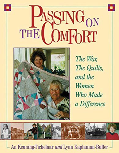Passing on the Comfort: The War, The Quilts, And The Women Who Made A Difference