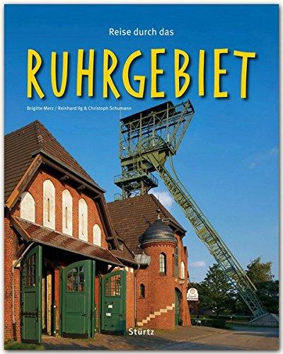 Reise durch das RUHRGEBIET - Ein Bildband mit über 200 Bildern auf 140 Seiten - STÜRTZ Verlag: Ein Bildband mit über 200 Bildern - STÜRTZ Verlag [Gebundene Ausgabe]