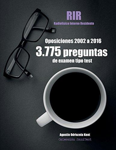 Oposiciones RIR. 3.775 preguntas de examen tipo test (2002-2016): Radiofísico Interno Residente. Exámenes oficiales