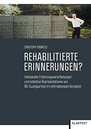 Rehabilitierte Erinnerungen?: Individuelle Erfahrungsverarbeitungen und kollektive Repräsentationen von NS-Zwangarbeit im internationalen Vergleich