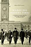 Marking Modern Times: A History of Clocks, Watches, and Other Timekeepers in American Life...