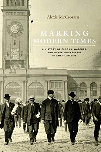 Compare Textbook Prices for Marking Modern Times: A History of Clocks, Watches, and Other Timekeepers in American Life Reprint Edition ISBN 9780226379685 by McCrossen, Alexis