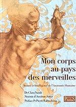 Mon corps au pays des merveilles - Beauté et intelligence de l'anatomie humaine de Noémie d' Auxiron-Amez