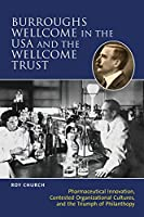 Burroughs Wellcome in the USA and the Wellcome Trust: Pharmaceutical Innovation, Contested Organisational Cultures, and the Triumph of Philanthropy