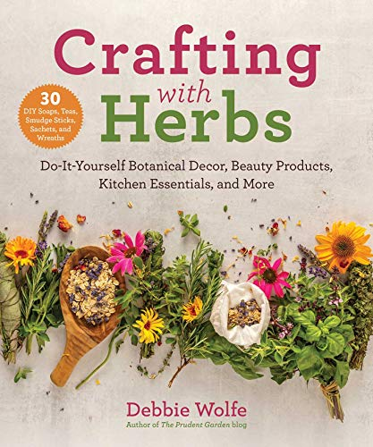 Crafting with Herbs: Do-It-Yourself Botanical Decor, Beauty Products, Kitchen Essentials, and More by [Debbie Wolfe]