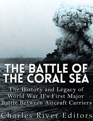 The Battle of the Coral Sea: The History and Legacy of World War II's First Major Battle Between Aircraft Carriers (English Edition)