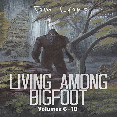Living Among Bigfoot: Volumes 6-10 Audiobook By Tom Lyons cover art