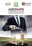 Agromafie. 6° rapporto sui crimini agroalimentari in Italia