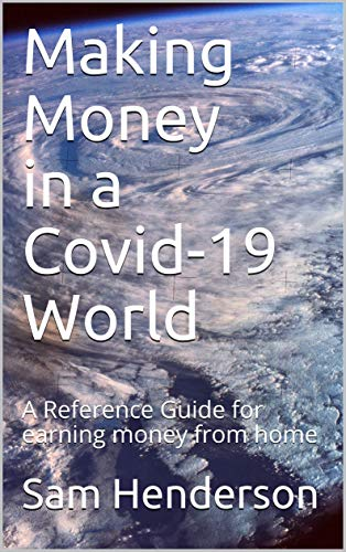 Making Money in a Covid-19 World: A Reference Guide For Making Money From Home (English Edition)