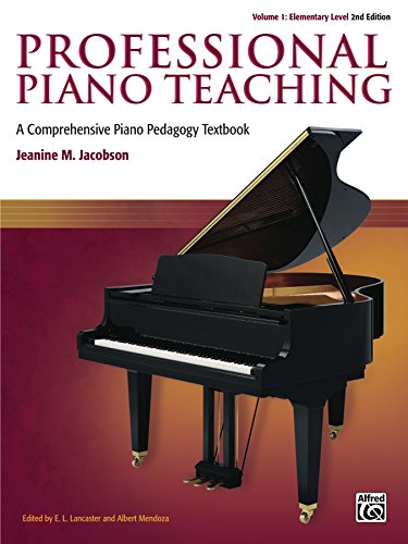 Professional Piano Teaching, Volume 1 - Elementary Levels: A Comprehensive Piano Pedagogy Textbook (English Edition)