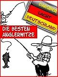 Die besten Anglerwitze der Welt: Das Witzbuch für Angler und Fischer