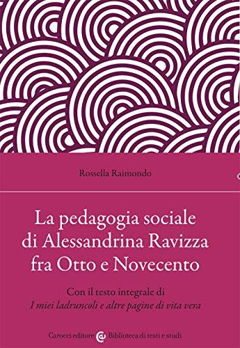 La pedagogia sociale di Alessandrina Ravizza fra Otto e Novecento. Con il testo integrale di «I miei ladruncoli e altre pagine di vita vera»
