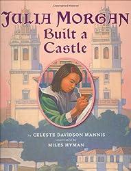 Julia Morgan Built a CastlebyCeleste Mannis