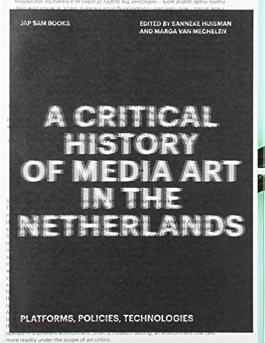 A Critical History of Media Art in the Netherlands: Platforms, Policies, Technologies