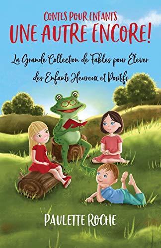 Contes Pour Enfants: La Grande Collection de Fables pour Élever des Enfants Heureux et Positifs   Une Autre Encore!