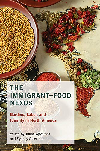 The Immigrant-Food Nexus: Borders, Labor, and Identity in North America (Food, Health, and the Environment)