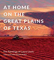 At Home on the Great Plains of Texas: The Paintings of Laura Lewis