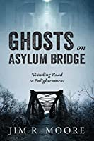 Ghosts on Asylum Bridge: Winding Road to Enlightenment