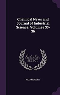 Chemical News and Journal of Industrial Science, Volumes 35-36