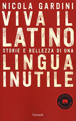 Viva il latino. Storie e bellezza di una lingua inutile