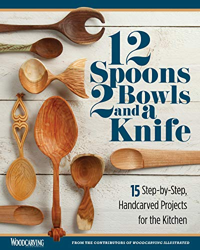 12 Spoons, 2 Bowls, and a Knife: 15 Step-by-Step Projects for the Kitchen by [Editors of Woodcarving Illustrated, David Western, Emmet Van Driesche, Elizabeth Sherman, Karen Henderson, Saskia De Jager, Kevin Kaminski, Chris Lubkemann, Josh Rittenhouse, Brian Bailey]