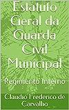 Estatuto Geral da Guarda Civil Municipal: Regimento Interno (Portuguese Edition)