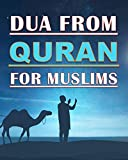 Dua from Quran for Muslims: Quranic duas book for Muslims, adults and kids, women and men, girls and boys : 48 pages and 8x10 in. Nice birthday gift for parents and friends (English Edition)