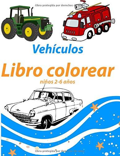 Vehículos libro colorear niños 2-6 años: cuadernos para colorear niños con Camión de Bomberos, camion, tren,coches, excavadora, tractor, avión, ... educación infantil