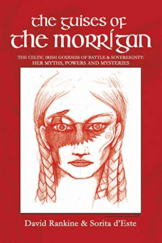 The Guises of the Morrigan: The Celtic Irish Goddess of Battle & Sovereignty: Her Myths, Powers and Mysteries