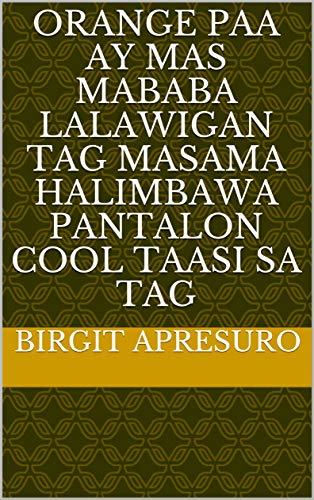 orange paa ay Mas mababa lalawigan tag masama halimbawa pantalon cool taasi sa tag (Italian Edition)