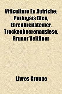 Viticulture En Autriche: Portugais Bleu, Ehrenbreitsteiner, Trockenbeerenauslese, Grner Veltliner