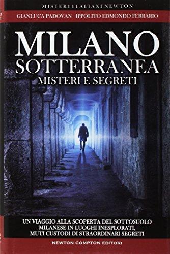 Milano sotterranea. Misteri e segreti