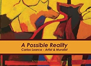 A Possible Reality: Carlos Loarca : Artist and Muralist