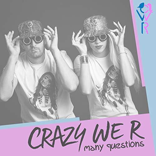 Crazy We R