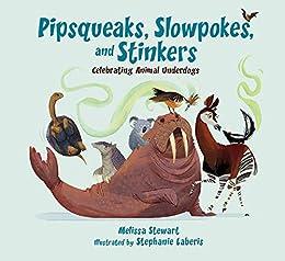 Pipsqueaks, Slowpokes, and Stinkers: Celebrating Animal Underdogs by [Melissa Stewart, Stephanie Laberis]