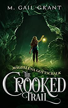 Magdalena Gottschalk: The Crooked Trail by [M. Gail Grant]