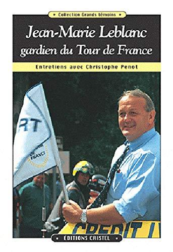 Jean-Marie Leblanc, gardien du Tour de France