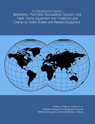 The 2020-2025 World Outlook for Badminton, Paint Ball, Racquetball, Squash, and Table Tennis Equipment and Traditional and Clamp-on Roller Skates and Related Equipment