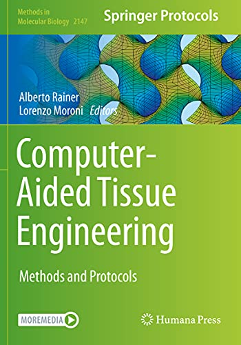 Computer-Aided Tissue Engineering: Methods and Protocols (Methods in Molecular Biology, 2147)