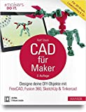 CAD für Maker: Designe deine DIY-Objekte mit FreeCAD, Fusion 360, SketchUp & Tinkercad. Für 3D-Druck, Lasercutting & Co. (makers DO IT)