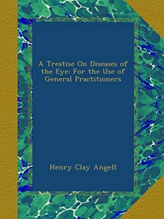 A Treatise On Diseases of the Eye: For the Use of General Practitioners