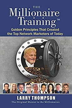 The Millionaire Training by [Larry Thompson, Jeff Roberti, Jeff Weisberg, Rolf Sorg, Dan Stammen, Dan McCormick, Trey Herron, Taylor Thompson, Ray Higdon, Tonja Waring]