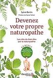 Devenez votre propre naturopathe - Les clés du bien-être par la naturopathie