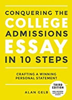Conquering the College Admissions Essay in 10 Steps, Third Edition: Crafting a Winning Personal Statement (Complete Guide to College Application Essays)
