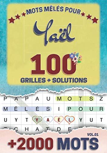Mots mêlés pour Yaël: 100 grilles avec solutions, +2000 mots cachés, prénom personnalisé Yaël | Cadeau d'anniversaire pour femme, maman, sœur, fille, enfant | Petit Format A5 (14.8 x 21 cm)