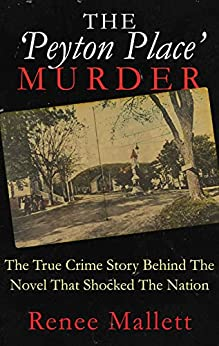 THE 'PEYTON PLACE' MURDER: The True Crime Story Behind The Novel That Shocked The Nation by [Renee Mallett]