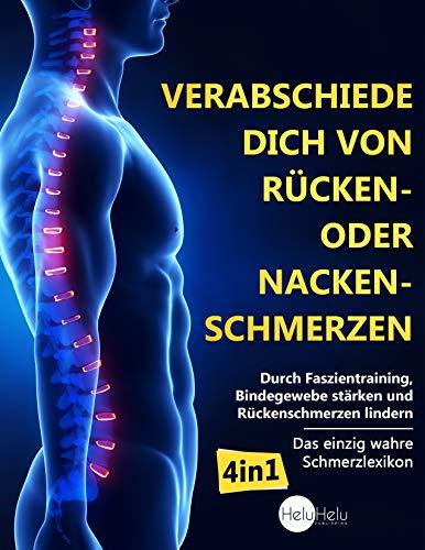 Verabschiede dich von Rücken- oder Nackenschmerzen: Durch Faszientraining, Bindegewebe stärken und Rückenschmerzen lindern (Das einzig wahre Schmerzlexikon)