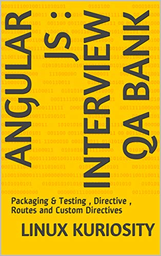 Angular JS : Interview QA Bank: Packaging & Testing , Directive , Routes and Custom Directives (English Edition)